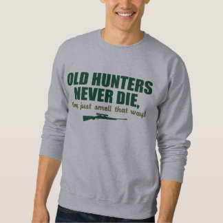 Old Hunters never die, they just smell that way Sweatshirt