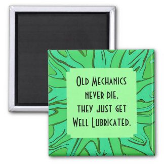 old mechanics are well lubricated magnet