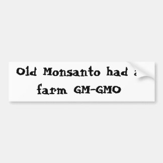 Old Monsanto had a farm GM-GMO Bumper Sticker