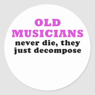 Old Musicians Never Die they just Decompose Round Sticker