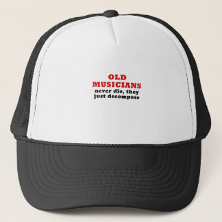 Old Musicians Never Die they just Decompose Trucker Hat