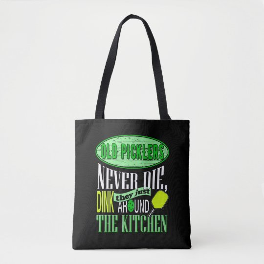 Old Picklers Never Die They Dink Around Kitchen Tote Bag