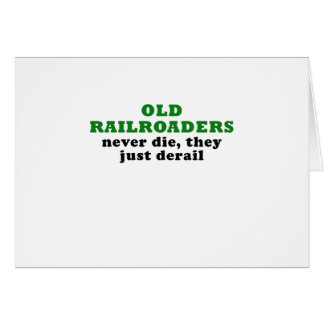 Old Railroaders Never Die they just Derail Card
