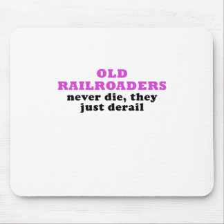 Old Railroaders Never Die they just Derail Mouse Pad