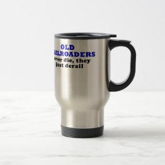 Old Railroaders Never Die they just Derail Travel Mug