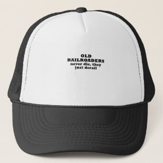 Old Railroaders Never Die they just Derail Trucker Hat