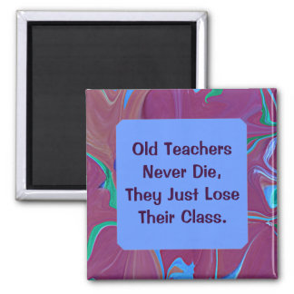 old teachers never die humor magnet