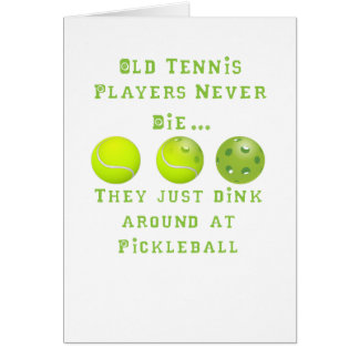 Old Tennis Players Never Die..They Just Pickleball Card