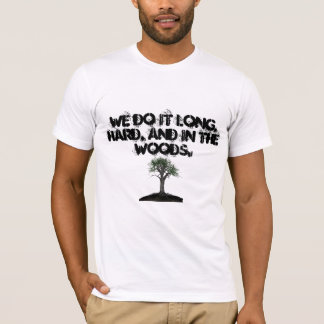 Old Tree 1, We do it long, hard, and in the woods. T-Shirt