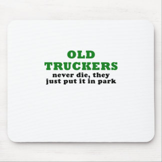 Old Truckers Never Die they just put it in Park Mouse Pad