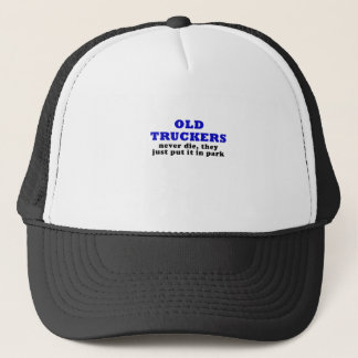 Old Truckers Never Die they just put it in Park Trucker Hat