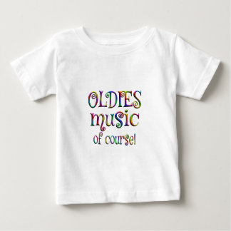 Oldies Music of Course Baby T-Shirt
