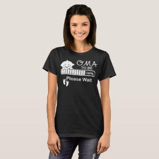 Oma To Be Loading Please Wait Tshirt