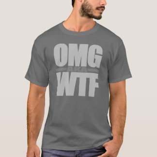 OMG aka WTF shirt - choose style & color