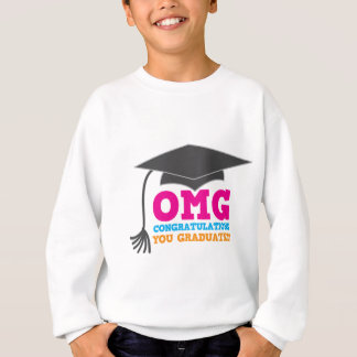 OMG congratuations you graduated! Sweatshirt