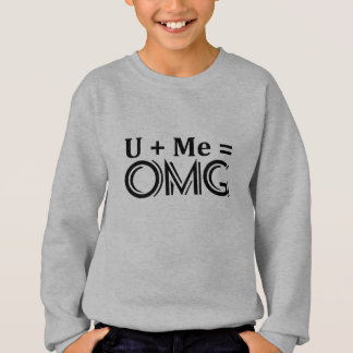 OMG Equation. You + Me = O.M.G. Sweatshirt
