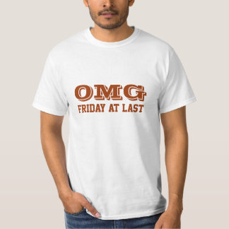 OMG, Friday at last T-Shirt
