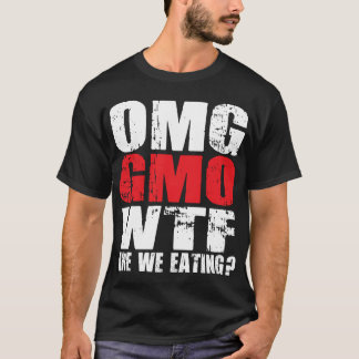 OMG GMO WTF Are We Eating? - Shirt