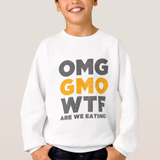 OMG GMO WTF Are We Eating? Sweatshirt