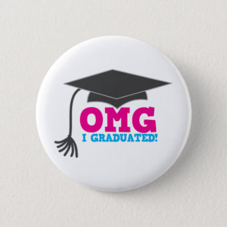 OMG I GRADUATED! great graduation gift 2 Inch Round Button