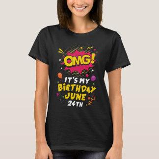 OMG It's my birthday June 24th T-Shirt