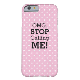 OMG Stop Calling Me Phone Case