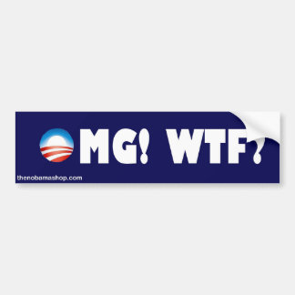 OMG!  WTF? BUMPER STICKER