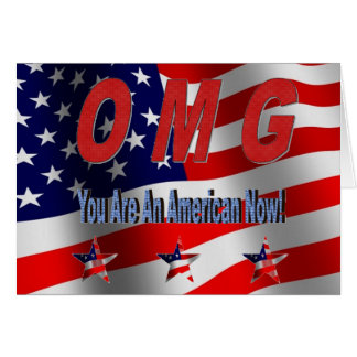 OMG You Are  An American Now! New Citizen Greeting Card