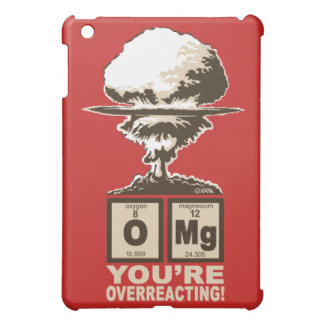 OMG! You are overreacting! Cover For The iPad Mini