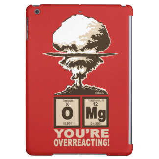 OMG! You are overreacting! iPad Air Case