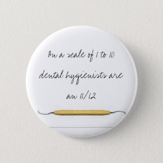 On a scale of 1 to 10dental hygienists a... 2 inch round button