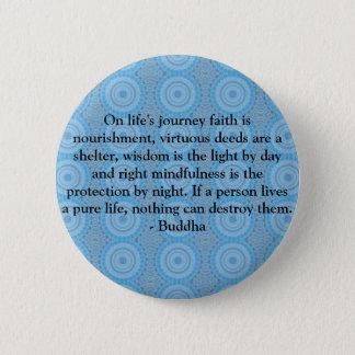 On life's journey faith is nourishment, virtuous.. 2 inch round button
