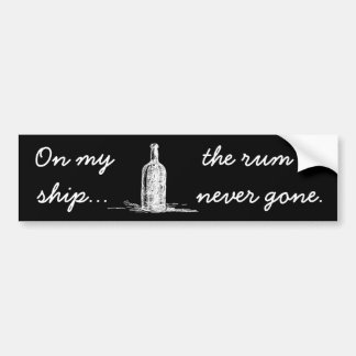 On my ship... the rum is never gone bumper sticker