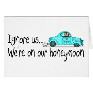 On Our Honeymoon Ignore Us Greeting Card