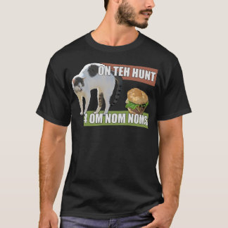 On Teh Hunt 4 Om Nom Noms T-Shirt