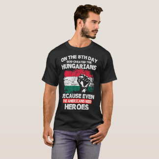 On The 8th Day God Created Hungarians Tshirt