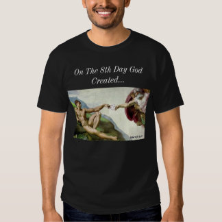 On The 8th Day God Created... Shirts