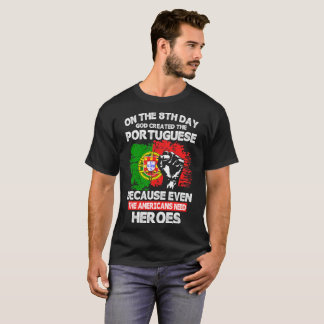 On The 8th Day God Created The Portuguese Tshirt