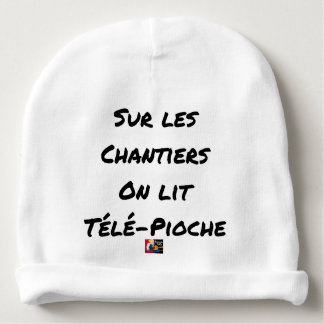 ON the BUILDING SITES ONE READS TÉLÉ-PIOCHE - Word Baby Beanie