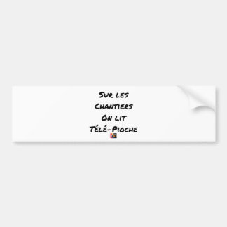 ON the BUILDING SITES ONE READS TÉLÉ-PIOCHE - Word Bumper Sticker