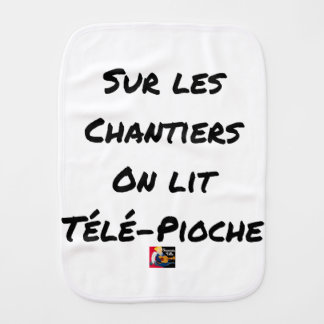 ON the BUILDING SITES ONE READS TÉLÉ-PIOCHE - Word Burp Cloth