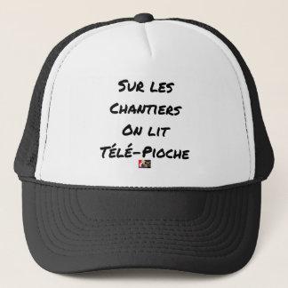 ON the BUILDING SITES ONE READS TÉLÉ-PIOCHE - Word Trucker Hat