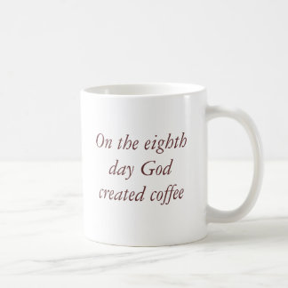 On the eighth day God created coffee Coffee Mug