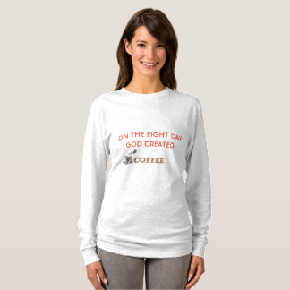 On the eighth day God created COFFEE T-Shirt
