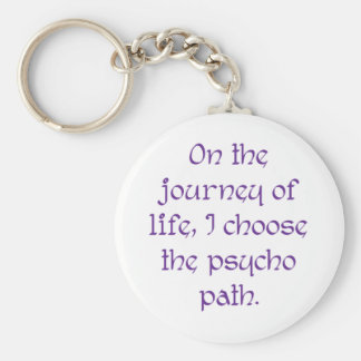 On the Journey of Life I Choose the Psycho Path Basic Round Button Keychain