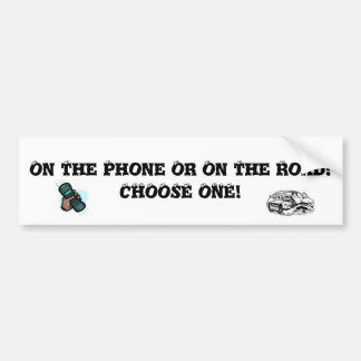 On the Phone Or One The Road - CHOOSE ONE! Bumper Sticker