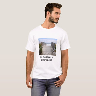 On the Retirement Road Along a Sandy Ocean Beach T-Shirt