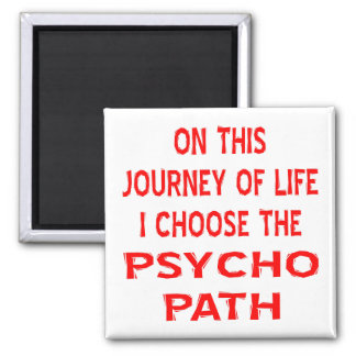 On This Journey Of Life I Choose The Psycho Path Magnet