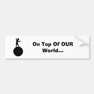 On Top Of OUR World... Car Bumper Sticker