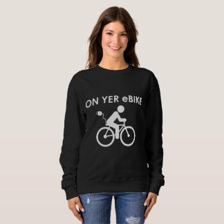 """""""On yer eBike"""" custom sweatshirts for women"""